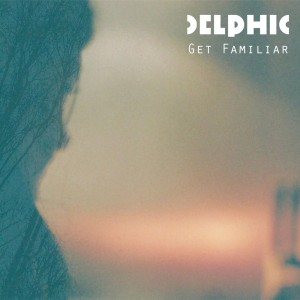 Delphic_-_Get_Familiar_(cover)