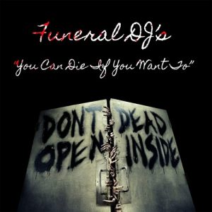 Funeral DJ's - You Can Die If You Want To