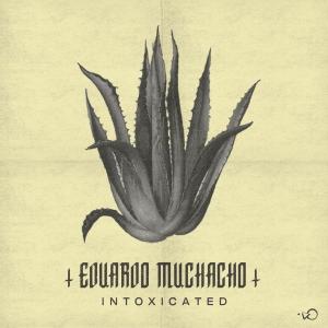 Eduardo Muchacho — Intoxicated