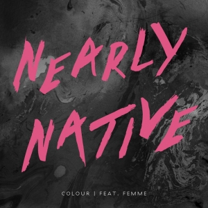 Nearly Native — Colour feat. Femme